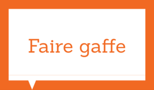 Basic french expressions - Faire gaffe